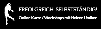 Erfolgreich selbstständig - Online Kurse und Workshops mit Helene Umiker